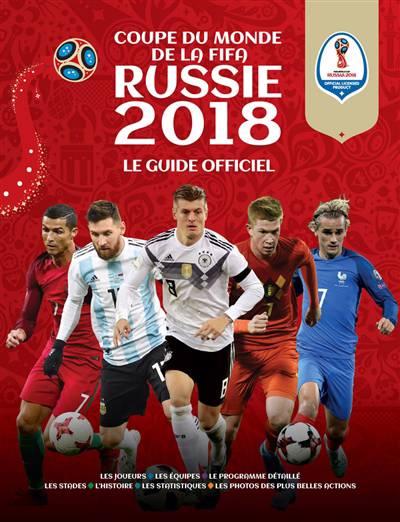 Coupe Du Monde De La Fifa Russie ; Le Guide Officiel (édition 2018)