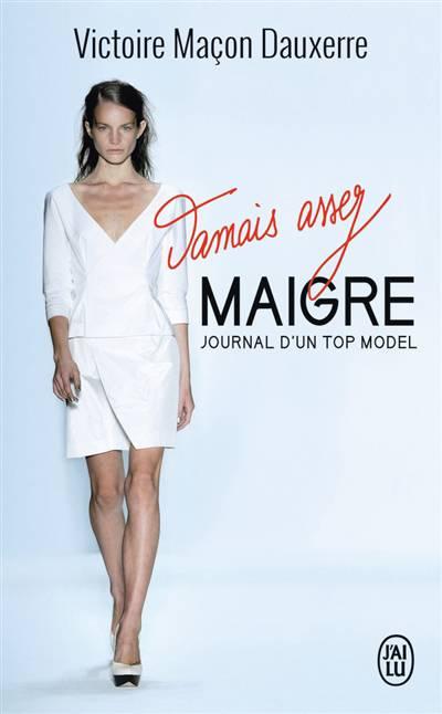 Jamais Assez Maigre ; Journal D'un Top Model