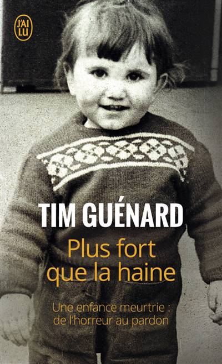 Plus Fort Que La Haine - Une Enfance Meurtrie : De L'horreur Au Pardon