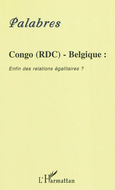 Congo (rdc) - Belgique : Enfin Des Relations égalitaires ?