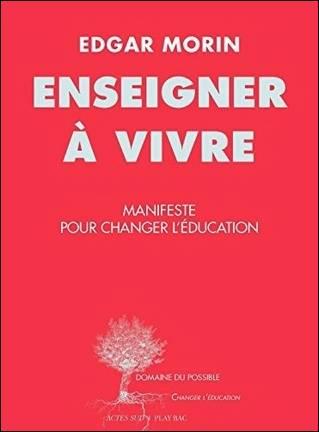 Enseigner à Vivre ; Manifeste Pour Changer L'éducation