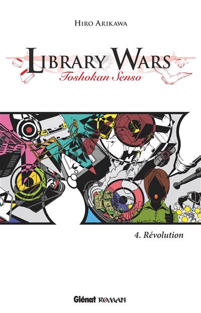 Library Wars T.4 ; Révolution