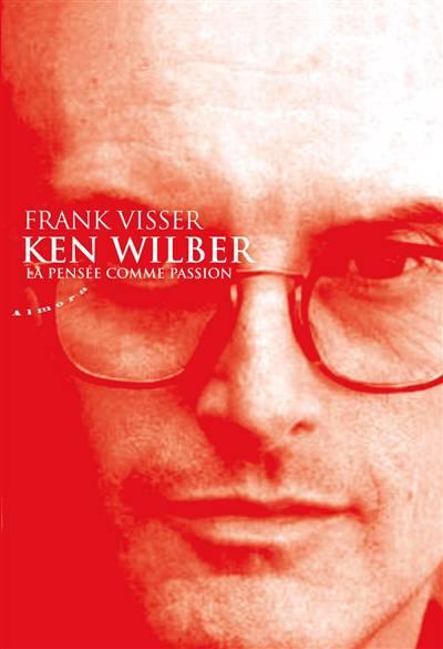 Ken Wilber : La Pensée Comme Passion