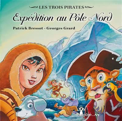 Les Trois Pirates ; Expédition Au Pôle Nord