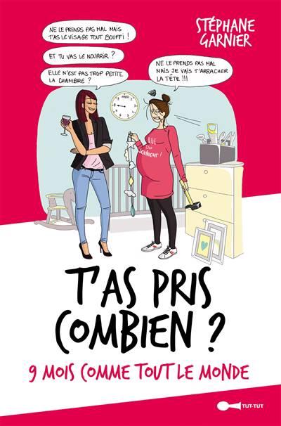 T'as Pris Combien ? 9 Mois, Comme Tout Le Monde.
