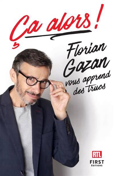 ça Alors ! Florian Gazan Vous Apprend Des Trucs