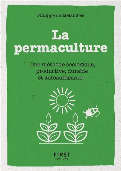 La Permaculture ; Une Méthode écologie, Productive, Durable Et Autosuffisante !
