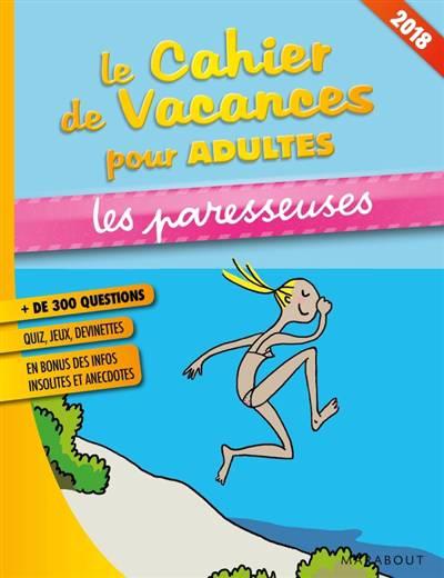 Le Cahier De Vacances Pour Adultes ; Les Paresseuses (édition 2018)