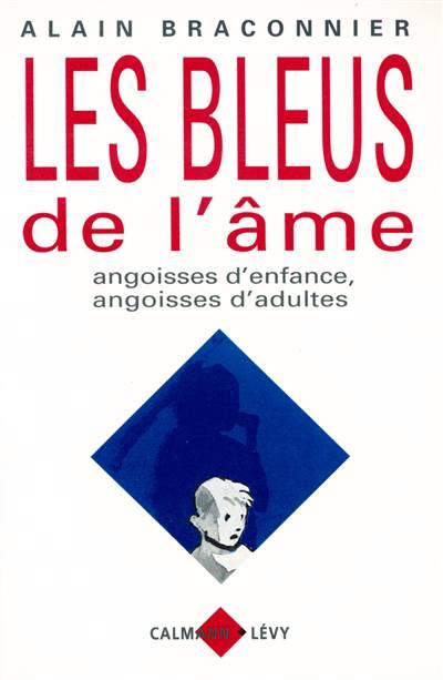 Les Bleus De L'âme ; Angoisses D'enfance, Angoisses D'adultes