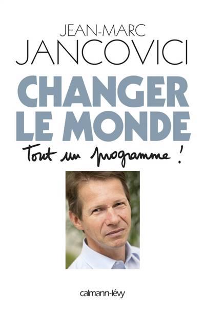 Changer Le Monde, Tout Un Programme