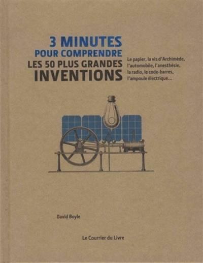 3 Minutes Pour Comprendre ; Les 50 Plus Grandes Inventions