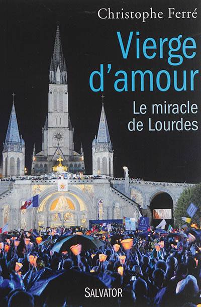 Vierge D'amour ; Lourdes, Histoire D'un Miracle