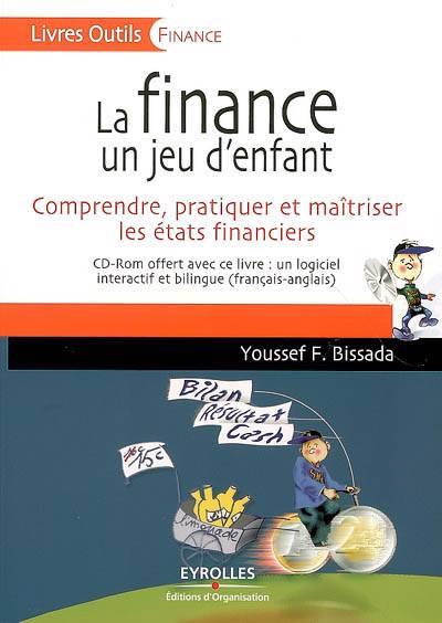 La Finance Un Jeu D'enfant ; Comprendre, Pratiquer Et Maîtriser Les états Financiers