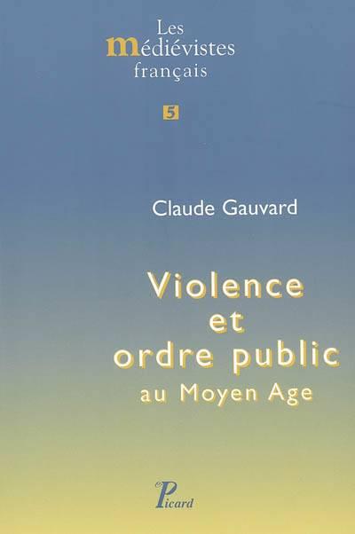 Violence Et Ordre Public Au Moyen âge