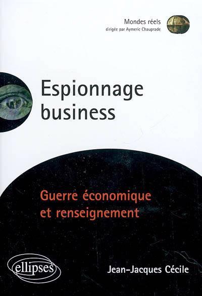 Espionnage Business Guerre Economique Et Renseignement