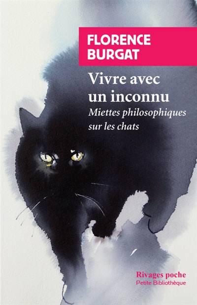 Vivre Avec Un Inconnu ; Miettes Philosophiques Sur Les Chats