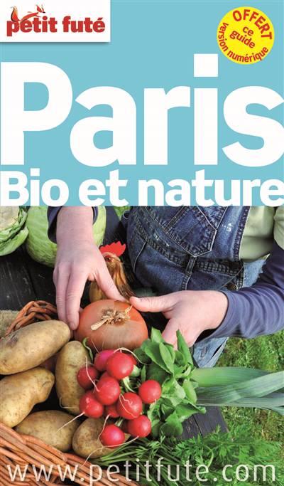 Guide Petit Fute ; Thematiques ; Paris Bio Et Nature (édition 2014)
