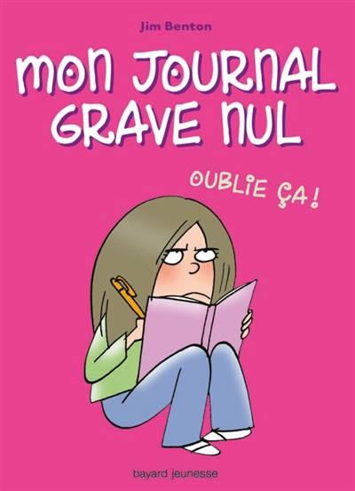 Mon Journal Grave Nul T.1 ; Oublie ça !
