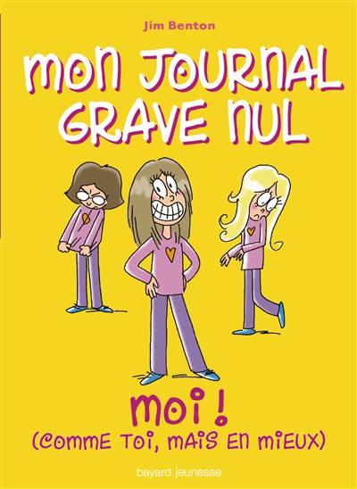 Mon Journal Grave Nul T.12 ; Moi ! (comme Toi, Mais En Mieux)