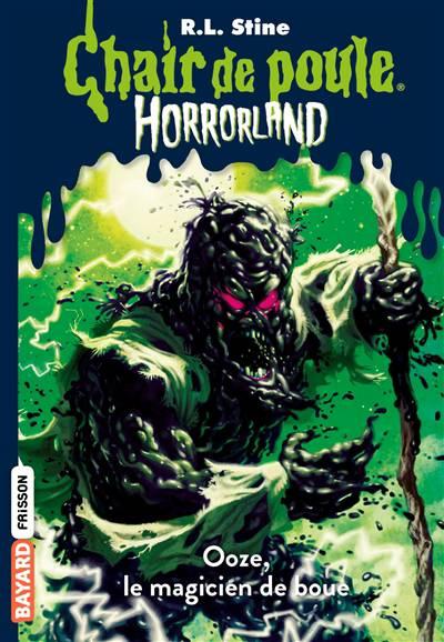 Chair De Poule ; Horrorland T.17 ; Ooze, Le Magicien De Boue