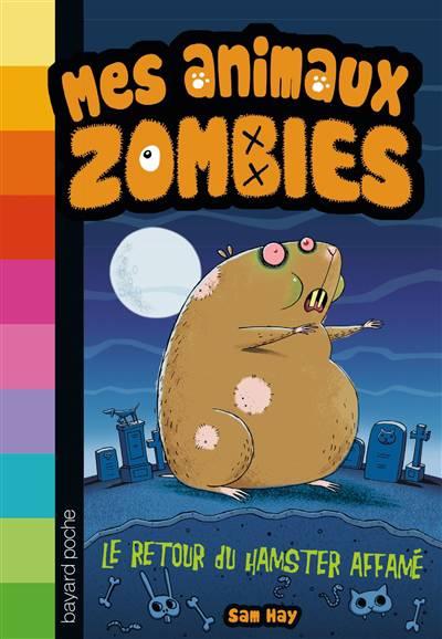 Mes Animaux Zombies T.1 ; Le Retour Du Hamster Affamé