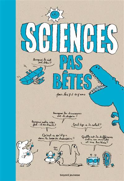 Sciences Pas Bêtes Pour Les 7 à 107 Ans