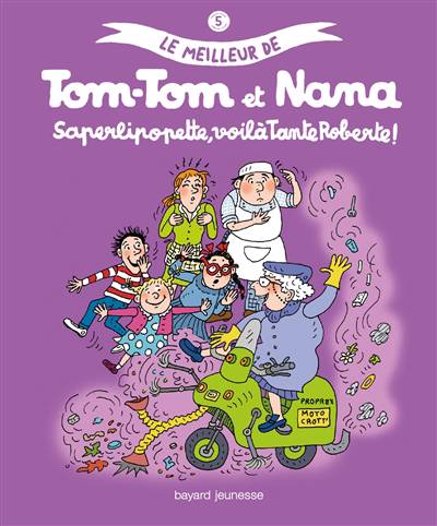 Le Meilleur De Tom-tom Et Nana T.5 ; Saperlipopette, Voila Tante Roberte !