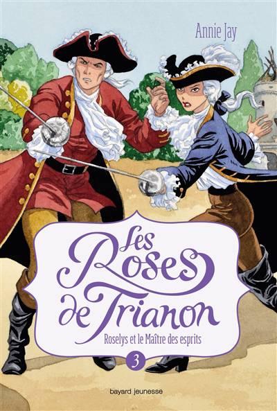 Les Roses De Trianon T.3 ; Roselys Et Le Maître Des Esprits