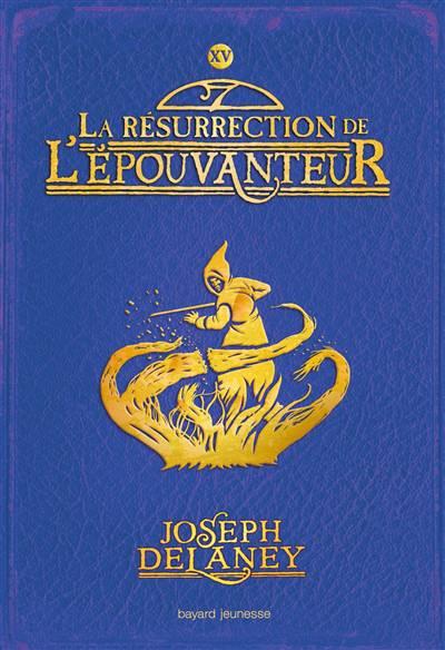 L'épouvanteur T.15 ; La Résurrection De L'épouvanteur