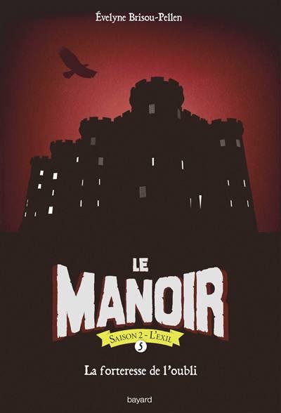Le Manoir - Saison 2 ; L'exil T.5 ; La Forteresse De L'oubli