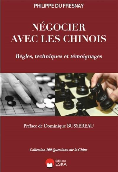 Négocier Avec Les Chinois ; Règles, Techniques Et Témoignages