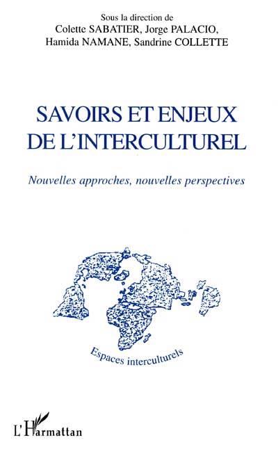 Savoirs Et Enjeux De L'interculturel ; Nouvelles Approches, Nouvelles Perspectives