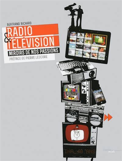 Radio Et Télévision ; Miroir De Nos Passions