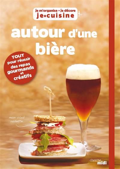 Autour D'une Bière ; Je M'organise, Je Décore, Je Cuisine