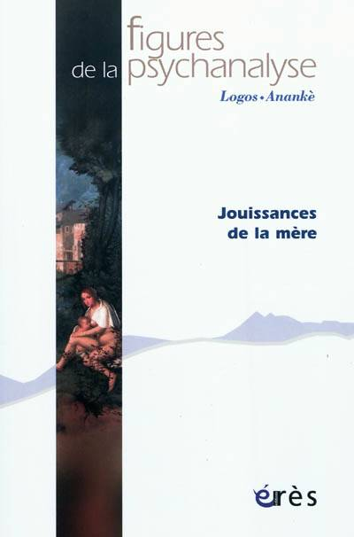 Revue Figures De La Psychanalyse T.22 ; Jouissance De La Mère
