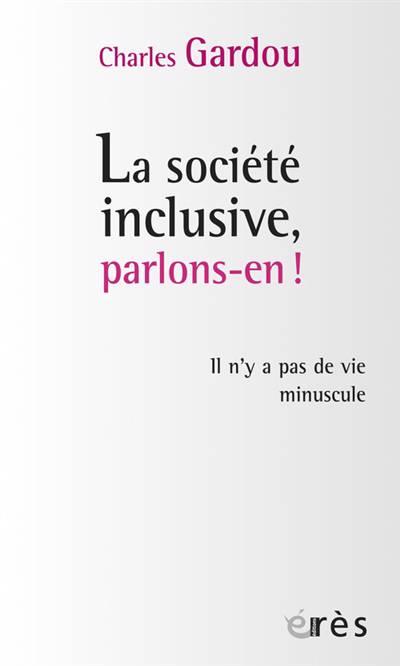 Société Inclusive, Parlons-en ! Il N'y A Pas De Vie Minuscule