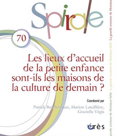 Spirale N.70 ; Les Lieux D'accueil Sont-ils Les Maisons De La Culture De Demain ?