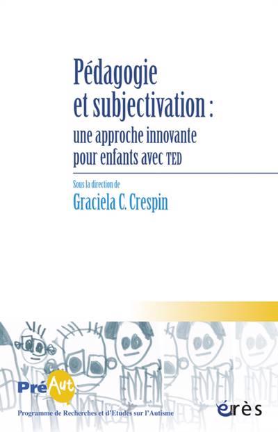 Pédagogie Et Subjectivation ; Une Approche Innovante Pour Enfants Avec Ted