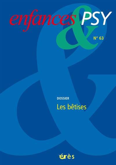 Enfances Et Psy N.63 ; Les Bêtises
