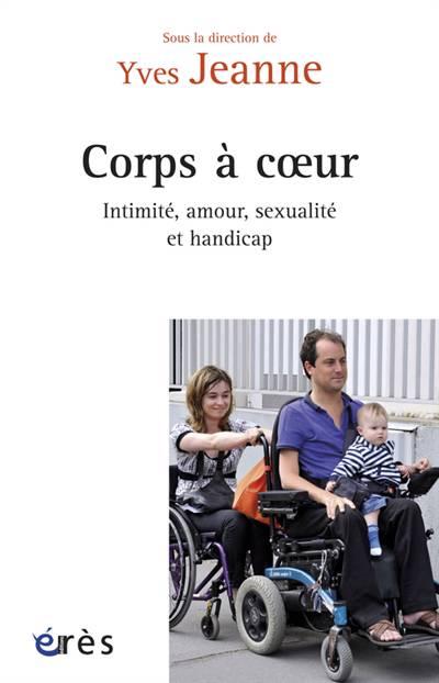 Corps à Coeurs : Intimité, Amour, Sexualité Et Handicap