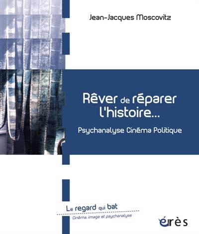 Rêver De Réparer L'histoire ; Entre Psychanalyse Et Cinéma