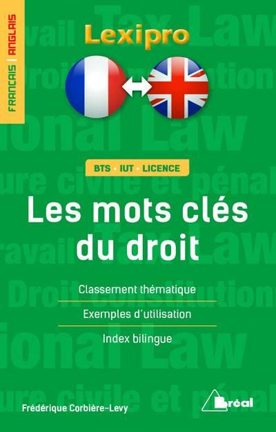 Lexipro ; Les Mots Clés Du Droit ; Français-anglais ; Bts, Iut, Licence ; Classement Thématique, Exemples D'utilisation, Index Bilingue