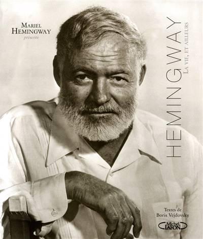 Hemingway ; La Vie, Et Ailleurs