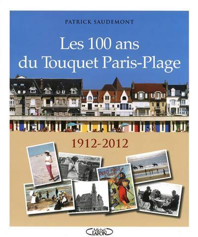 Les 100 Ans Du Touquet Paris-plage 1912-2012