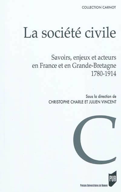La Société Civile ; Savoirs, Enjeux Et Acteurs En France Et En Grande-bretagne ; 1780-1914