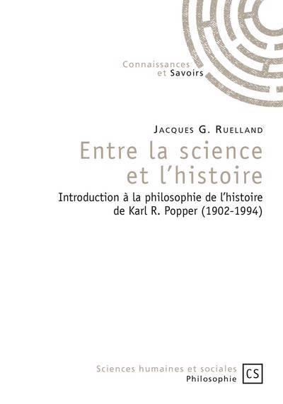 Entre La Science Et L'histoire ; Introduction à La Philosophie De L'histoire De Karl R. Popper (1902-1994)