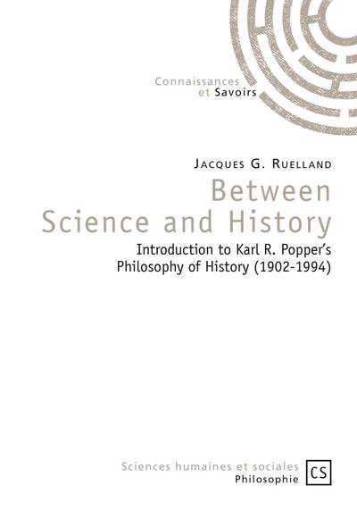 Between Science And History ; Introduction To Karl R. Popper's Philosophy Of History (1902-1994)