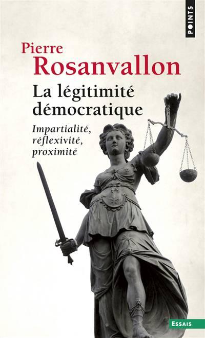 La Légitimité Démocratique ; Impartialité, Réflexivité, Proximité