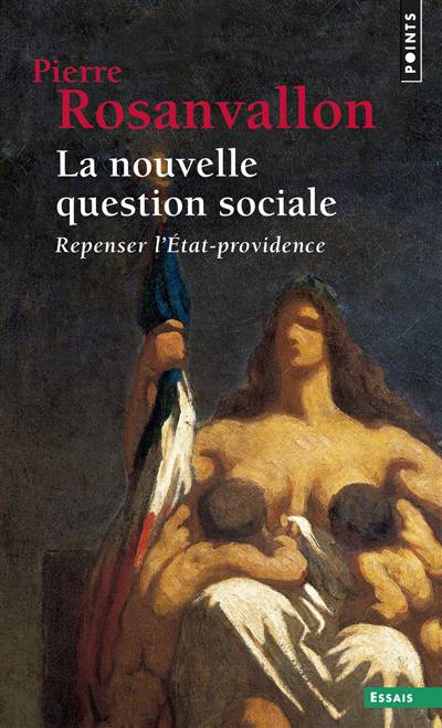 La Nouvelle Question Sociale ; Repenser L'etat-providence