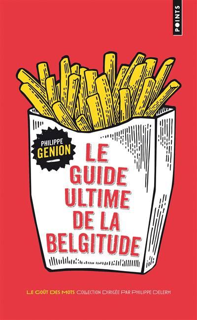 Le Guide Ultime De La Belgitude